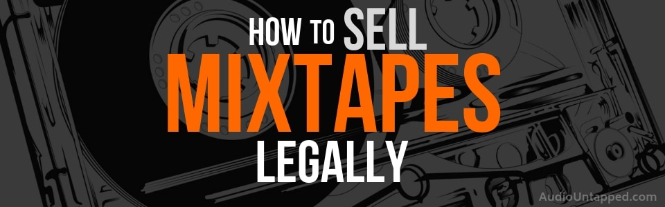 How to Sell Mixtapes Legally