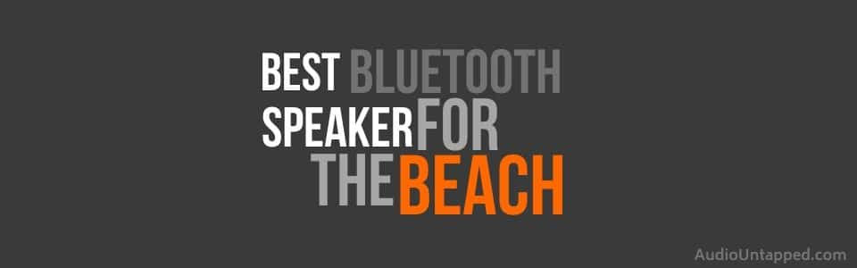 Best Bluetooth Speaker for the Beach