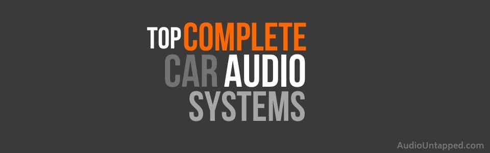Complete Car Audio Systems Packages