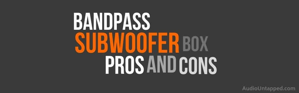 What is a Bandpass Box and the Pros and Cons