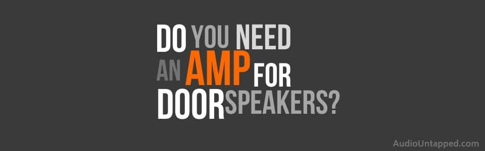 Do you need an Amp for Door Speakers
