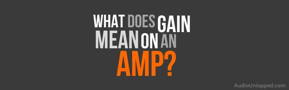 What does Gain Mean on an Amp